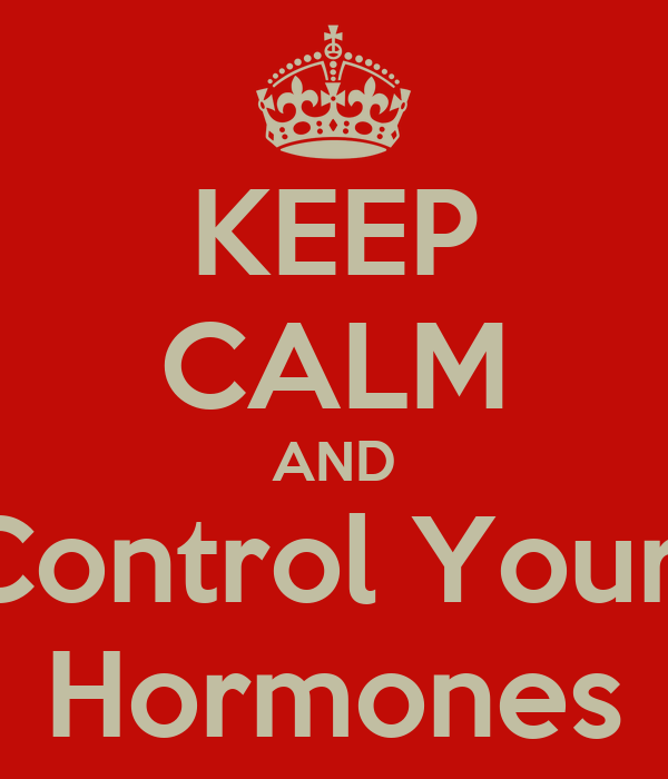 KEEP CALM AND Control Your  Hormones