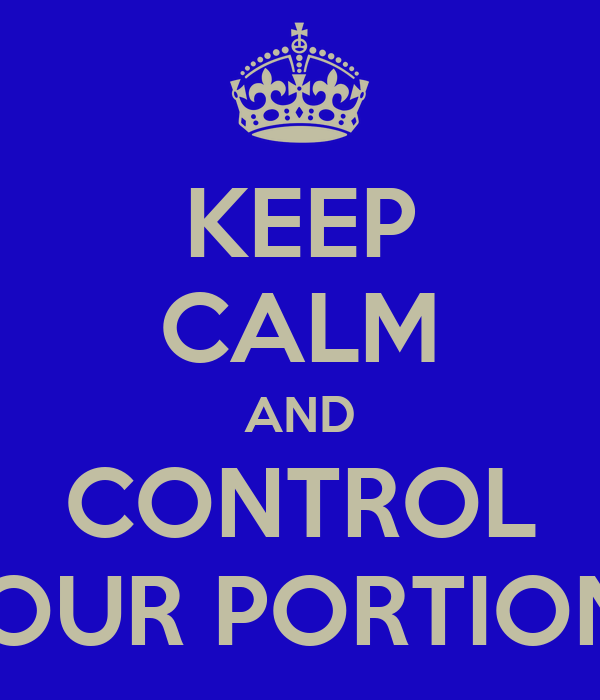 KEEP CALM AND CONTROL YOUR PORTIONS