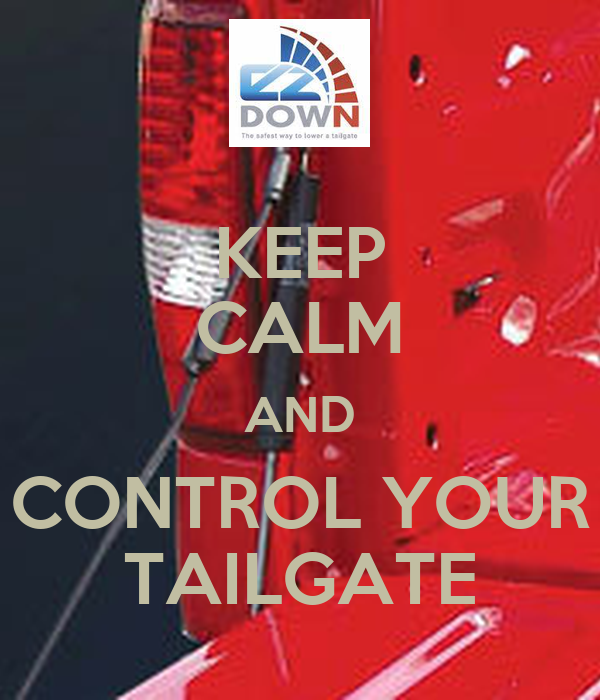 KEEP CALM AND CONTROL YOUR TAILGATE