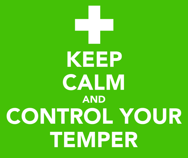 KEEP CALM AND CONTROL YOUR TEMPER