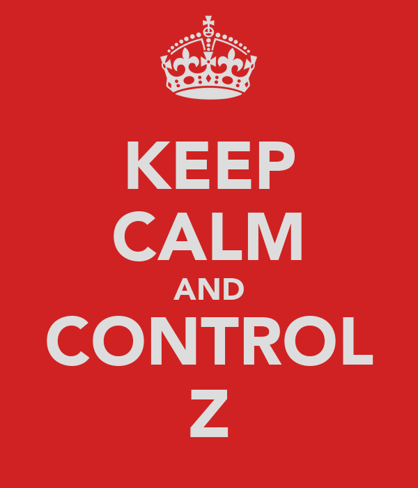 KEEP CALM AND CONTROL Z