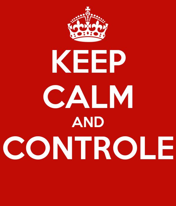KEEP CALM AND CONTROLE