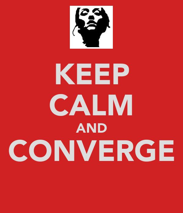 KEEP CALM AND CONVERGE