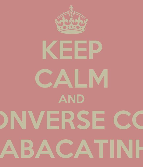 KEEP CALM AND CONVERSE COM O ABACATINHO