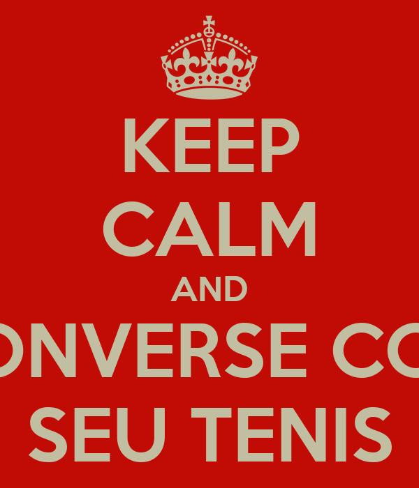 KEEP CALM AND CONVERSE COM SEU TENIS