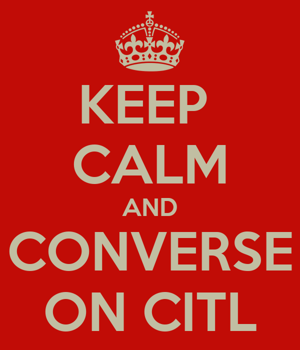 KEEP  CALM AND CONVERSE ON CITL