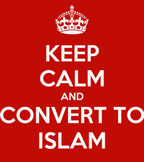 KEEP CALM AND CONVERT TO ISLAM