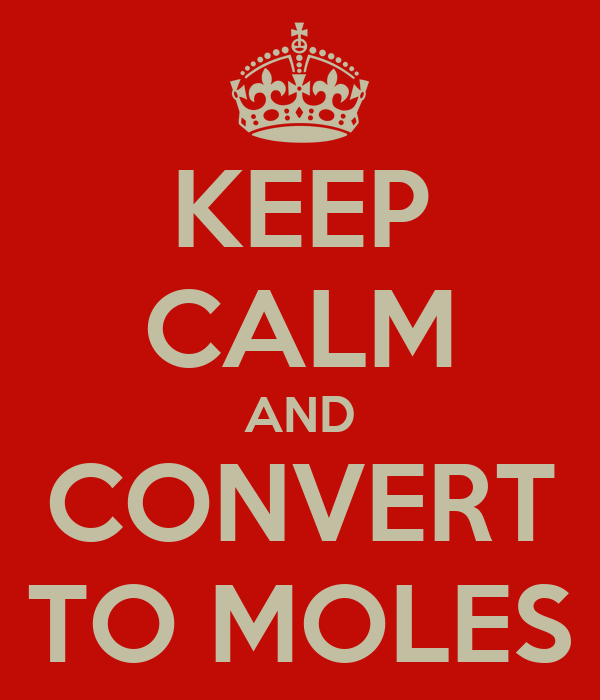 KEEP CALM AND CONVERT TO MOLES