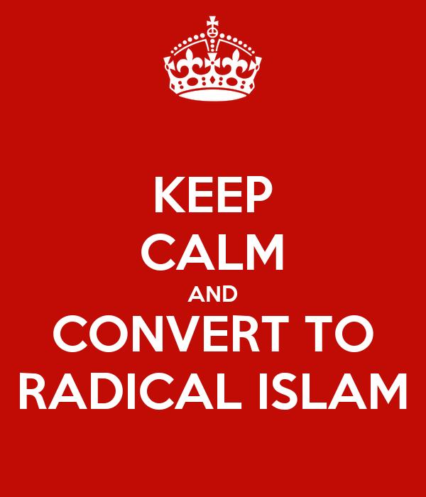 KEEP CALM AND CONVERT TO RADICAL ISLAM
