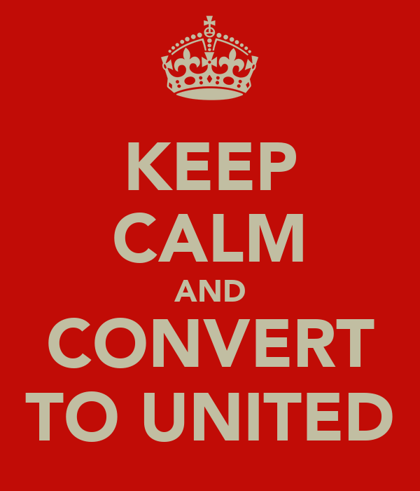 KEEP CALM AND CONVERT TO UNITED