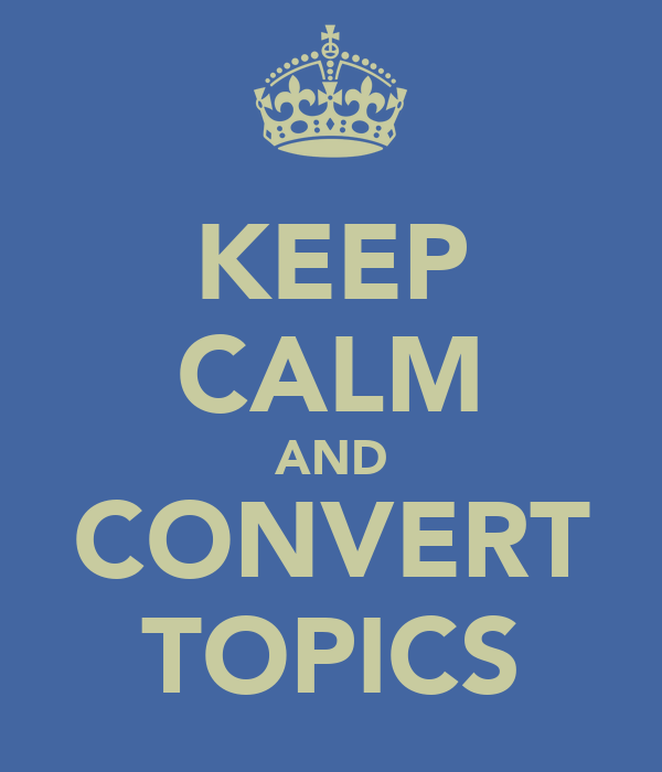 KEEP CALM AND CONVERT TOPICS