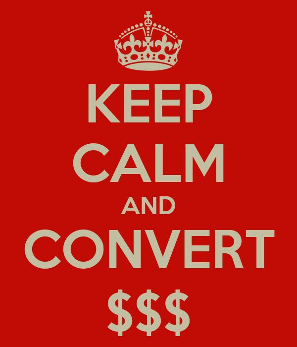 KEEP CALM AND CONVERT $$$