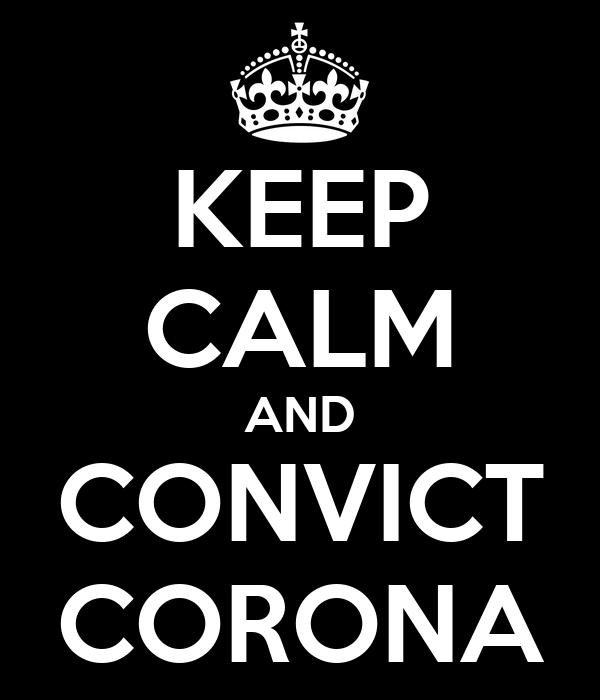 KEEP CALM AND CONVICT CORONA