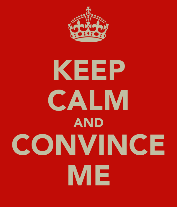 KEEP CALM AND CONVINCE ME