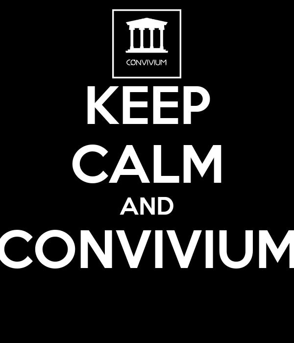KEEP CALM AND CONVIVIUM