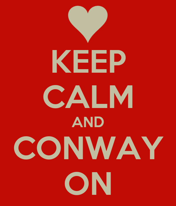 KEEP CALM AND CONWAY ON