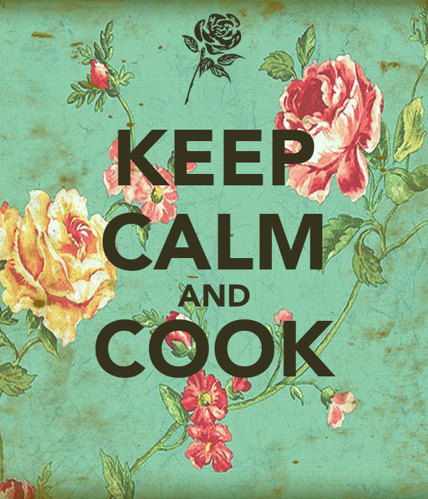 KEEP CALM AND COOK
