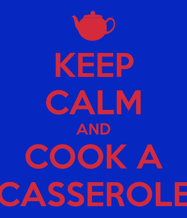 KEEP CALM AND COOK A CASSEROLE