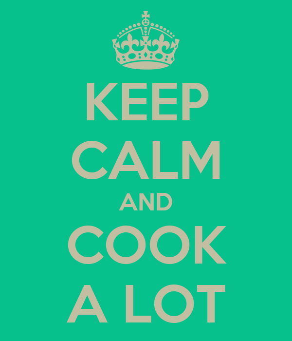 KEEP CALM AND COOK A LOT