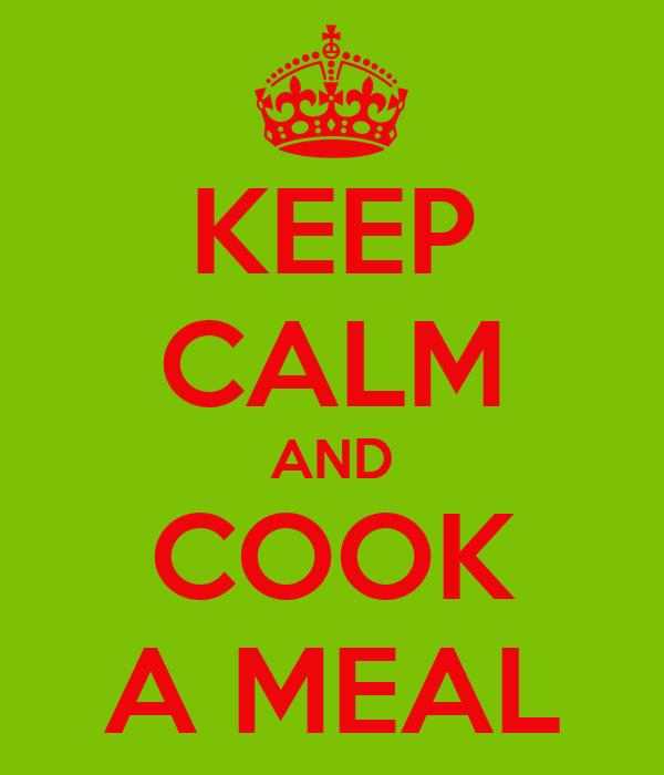 KEEP CALM AND COOK A MEAL