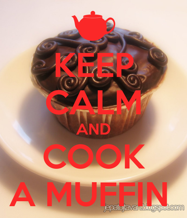 KEEP CALM AND COOK A MUFFIN