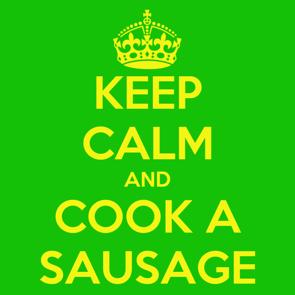 KEEP CALM AND COOK A SAUSAGE