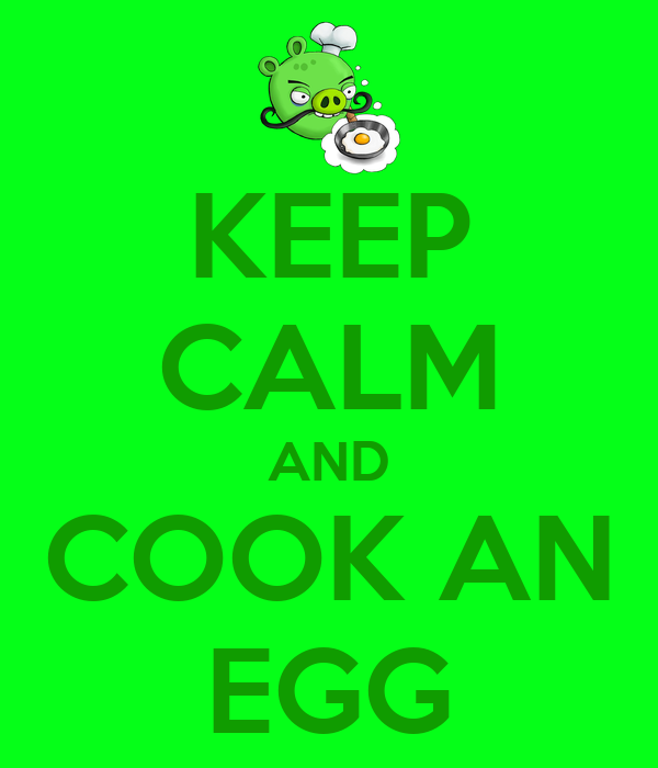 KEEP CALM AND COOK AN EGG