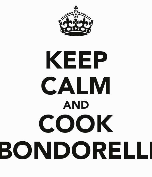 KEEP CALM AND COOK BONDORELLI