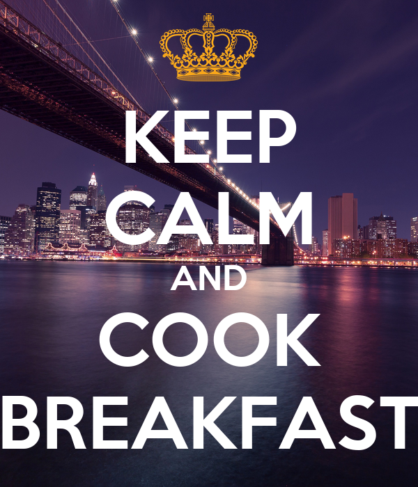KEEP CALM AND COOK BREAKFAST