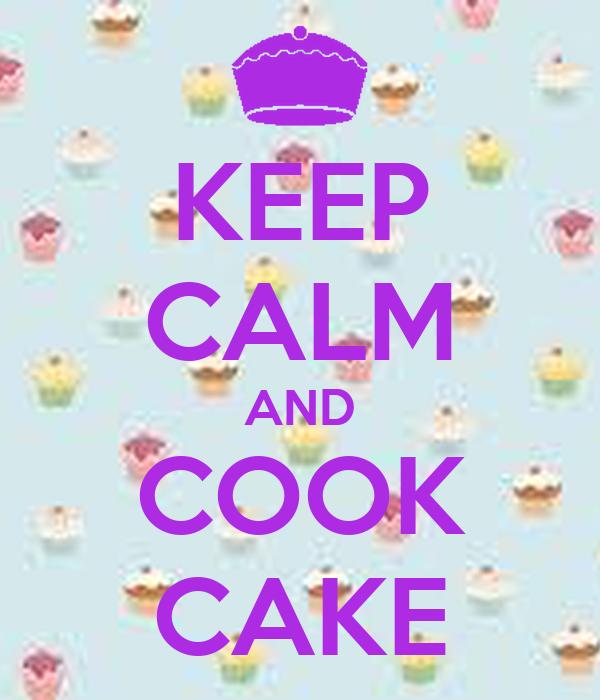 KEEP CALM AND COOK CAKE
