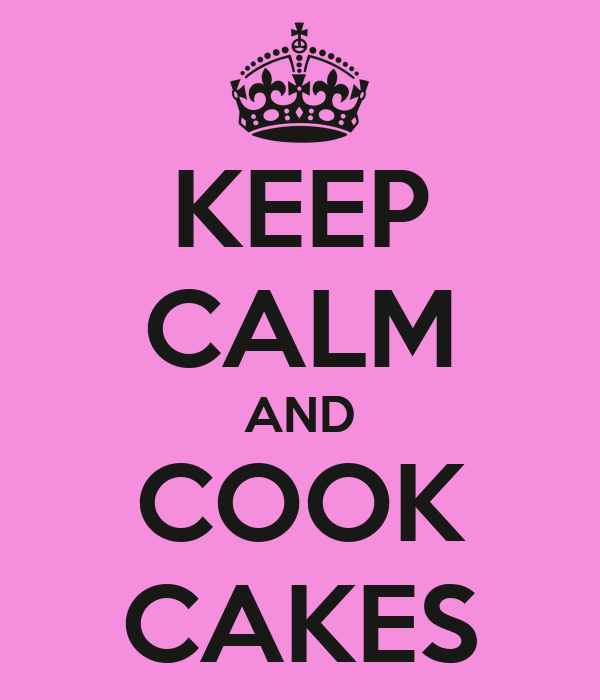 KEEP CALM AND COOK CAKES