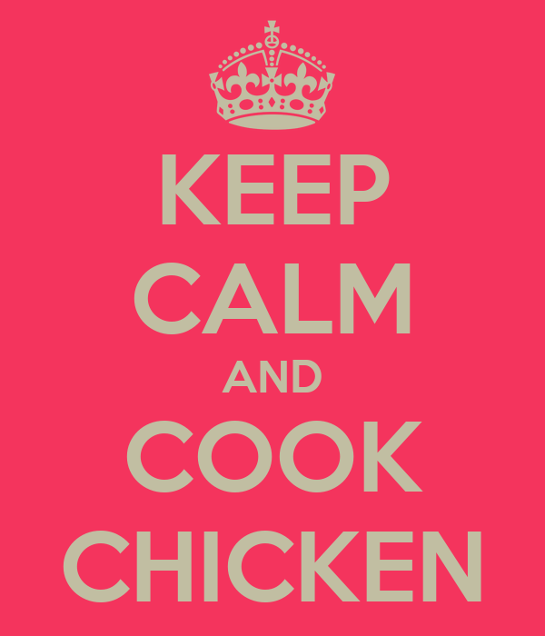 KEEP CALM AND COOK CHICKEN