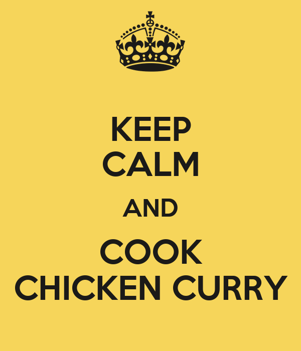 KEEP CALM AND COOK CHICKEN CURRY
