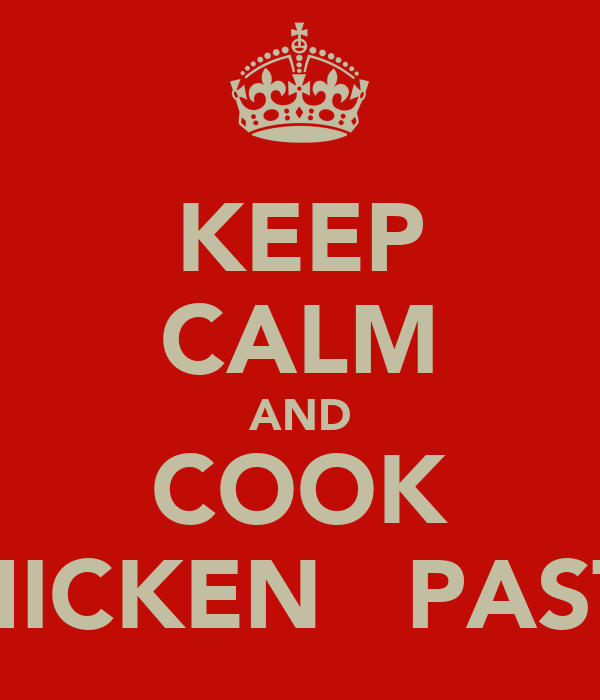 KEEP CALM AND COOK CHICKEN   PASTA