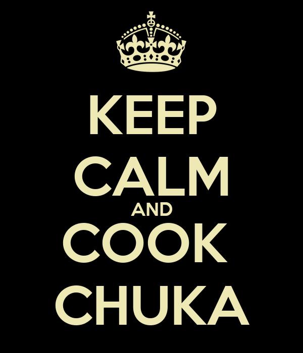 KEEP CALM AND COOK  CHUKA