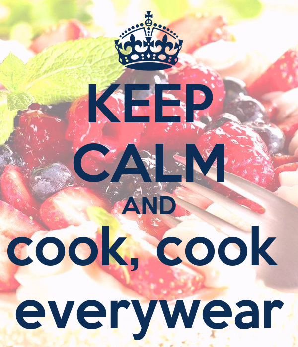KEEP CALM AND cook, cook  everywear