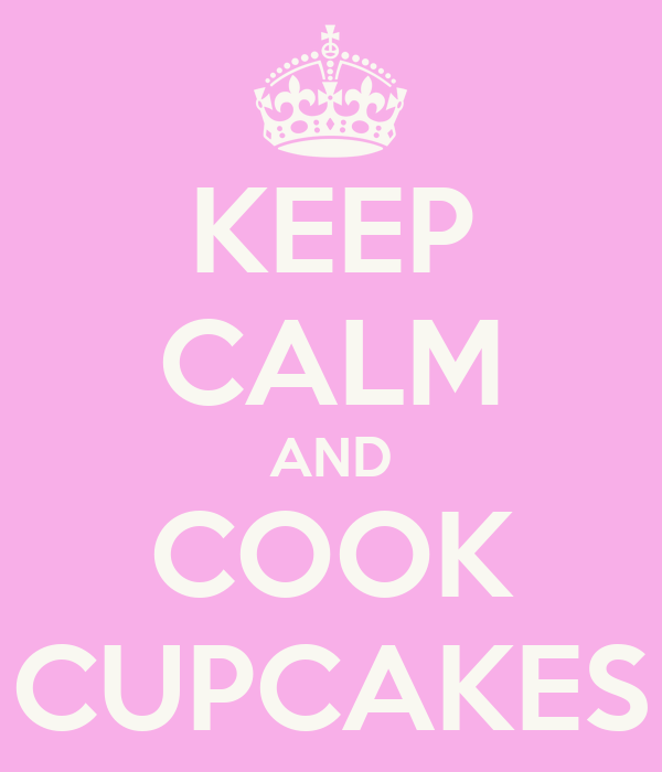 KEEP CALM AND COOK CUPCAKES