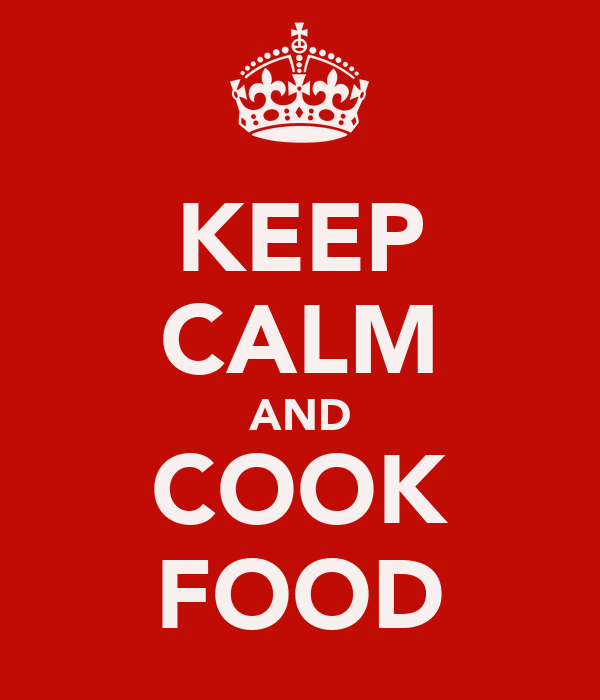 KEEP CALM AND COOK FOOD
