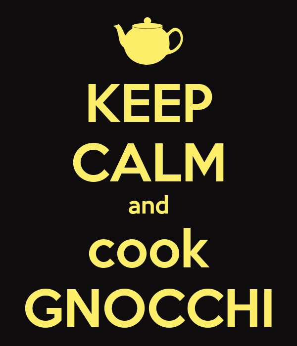 KEEP CALM and cook GNOCCHI