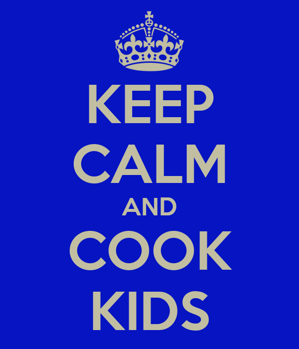 KEEP CALM AND COOK KIDS
