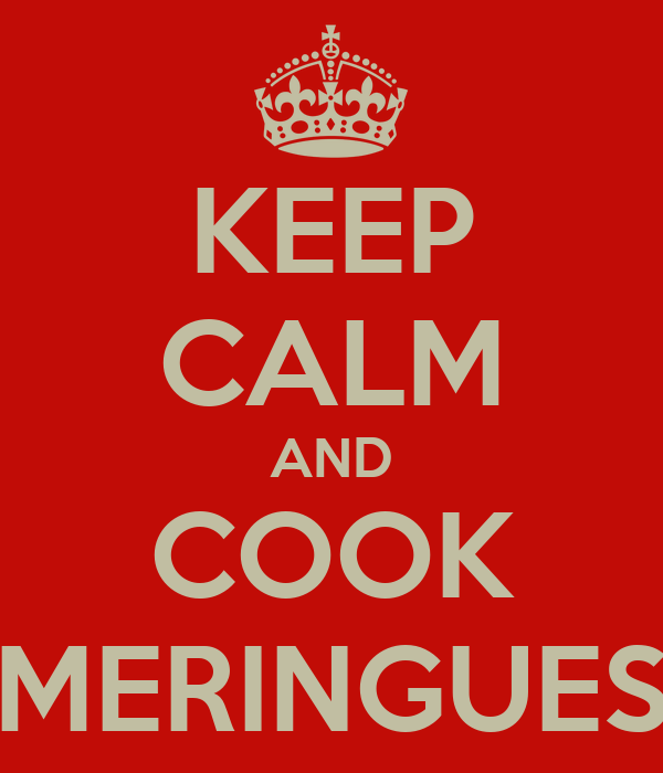 KEEP CALM AND COOK MERINGUES