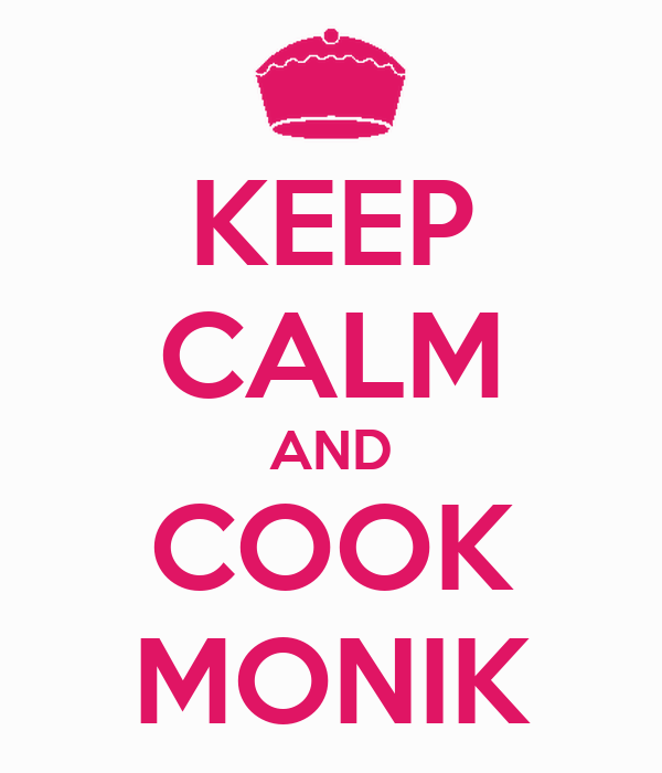 KEEP CALM AND COOK MONIK