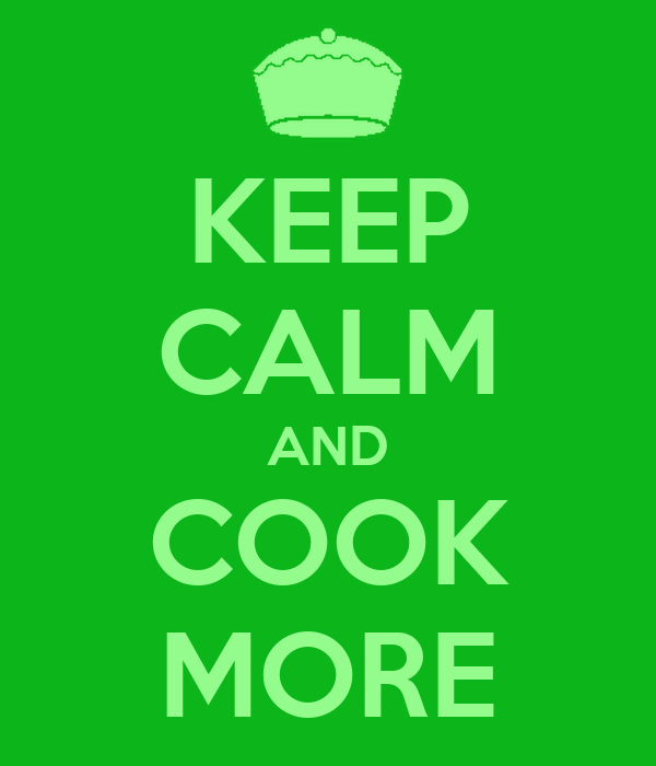 KEEP CALM AND COOK MORE