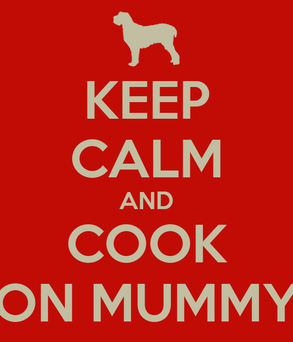 KEEP CALM AND COOK ON MUMMY