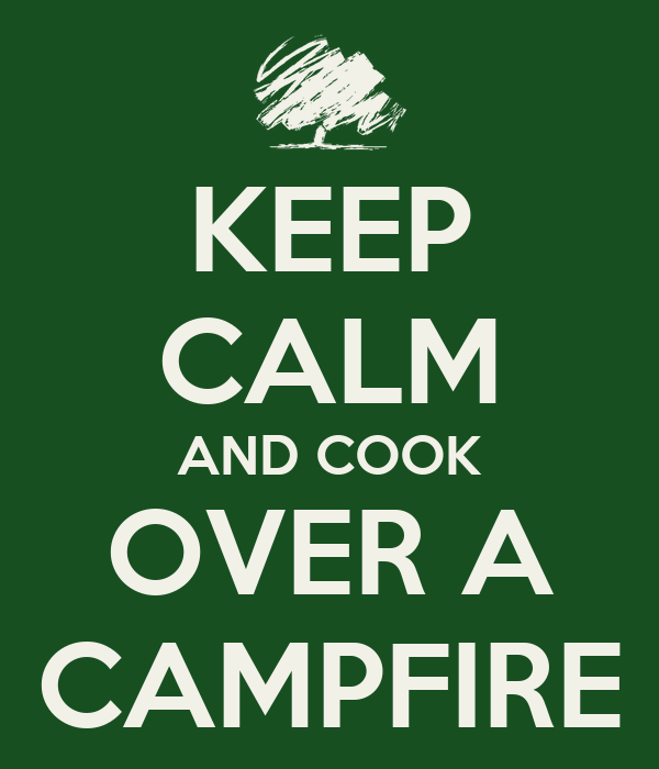 KEEP CALM AND COOK OVER A CAMPFIRE