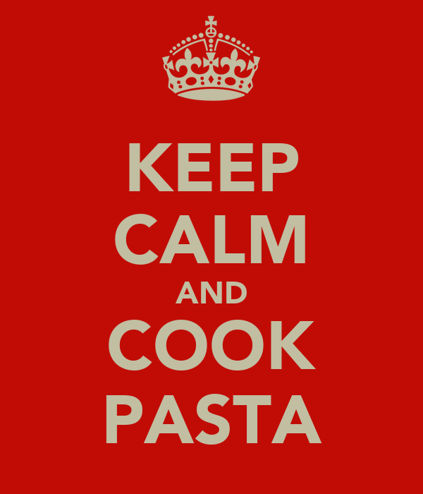 KEEP CALM AND COOK PASTA