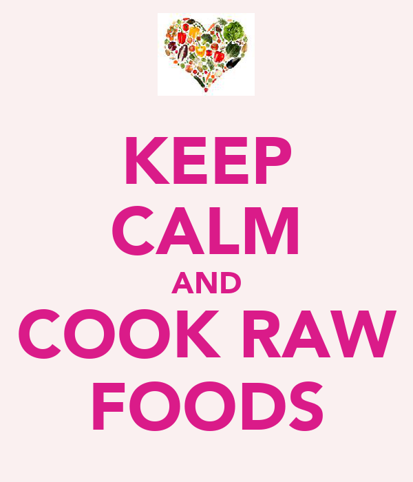 KEEP CALM AND COOK RAW FOODS