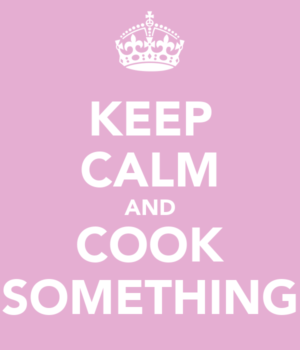 KEEP CALM AND COOK SOMETHING