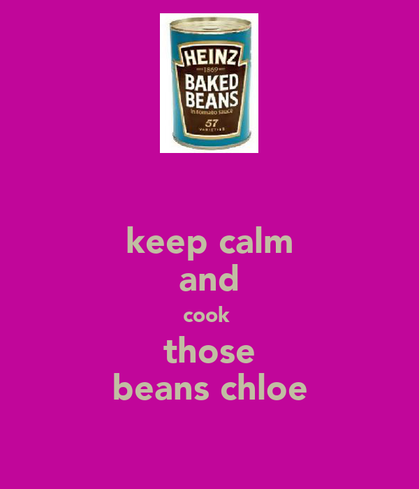 keep calm and cook  those beans chloe