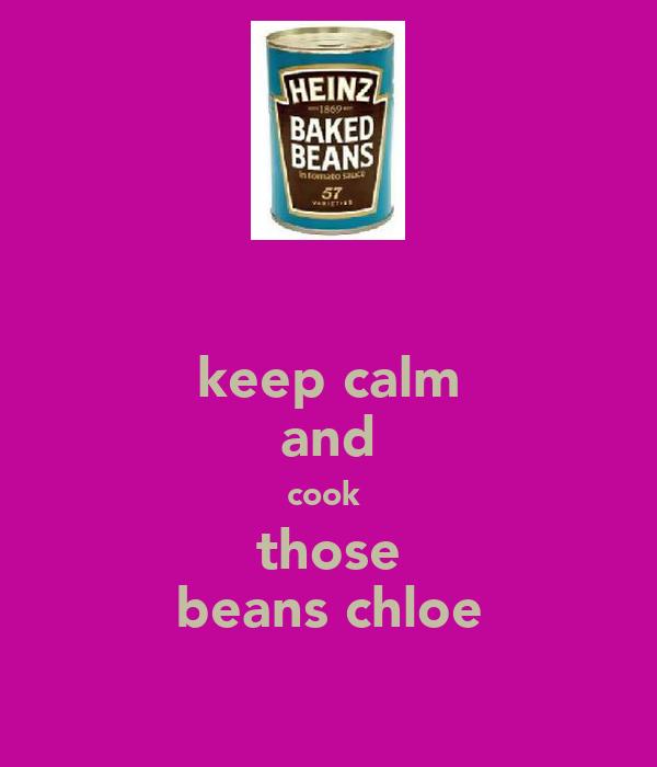 keep calm and cook  those beans chloe